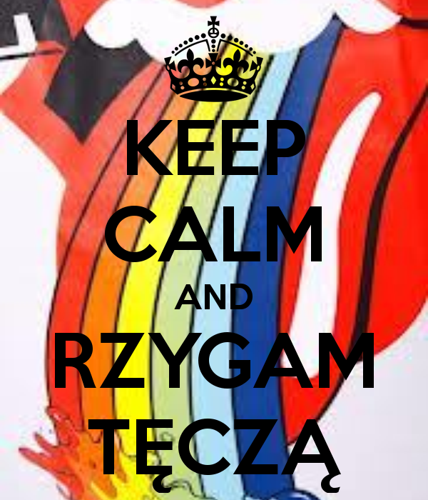 http://www.keepcalm-o-matic.co.uk/p/keep-calm-and-rzygam-tecza-1/